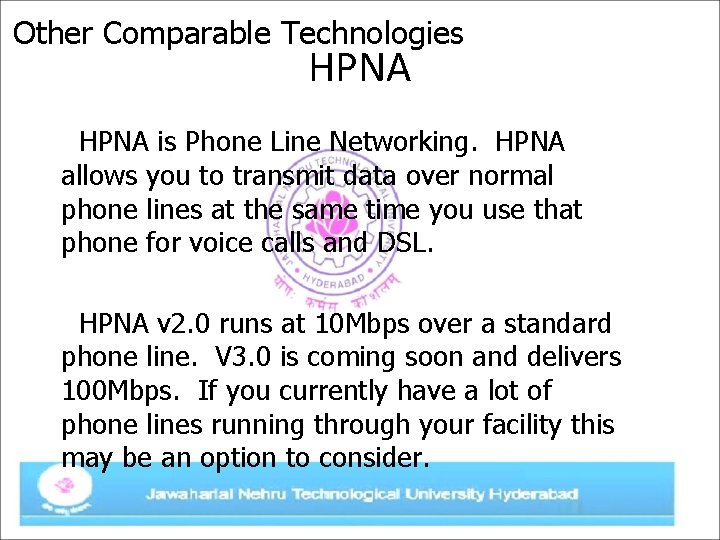 Other Comparable Technologies HPNA is Phone Line Networking. HPNA allows you to transmit data