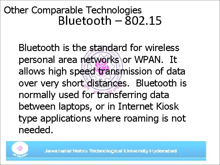 Other Comparable Technologies Bluetooth – 802. 15 Bluetooth is the standard for wireless personal