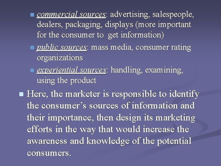 commercial sources: advertising, salespeople, dealers, packaging, displays (more important for the consumer to get