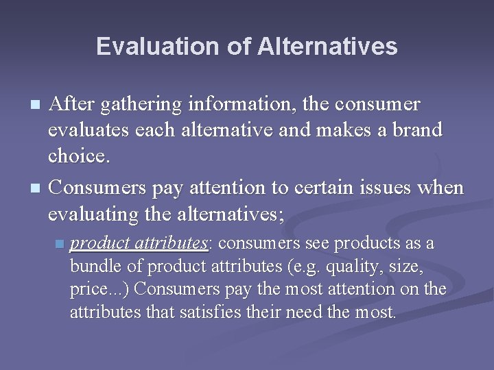 Evaluation of Alternatives After gathering information, the consumer evaluates each alternative and makes a