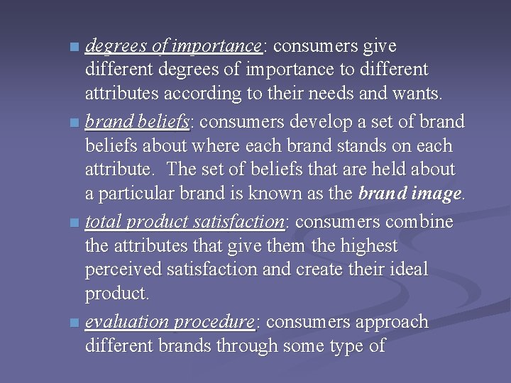 degrees of importance: consumers give different degrees of importance to different attributes according to