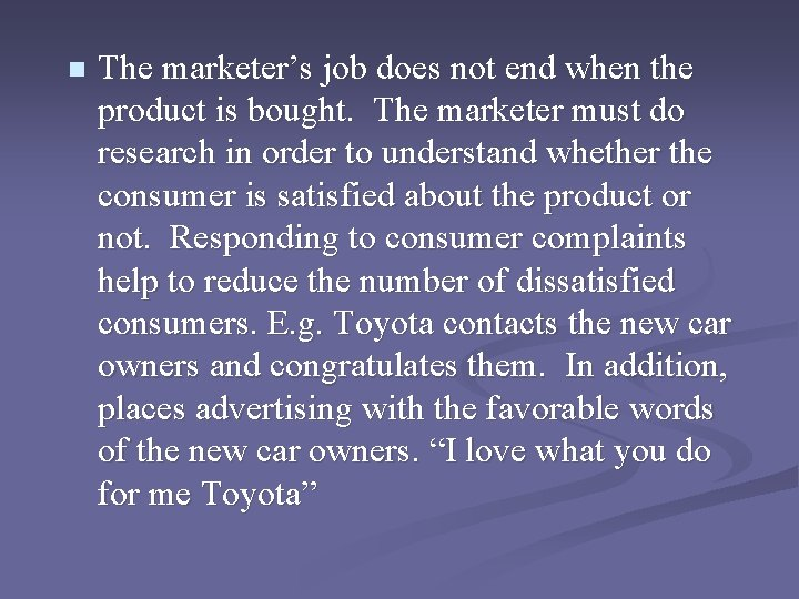 n The marketer's job does not end when the product is bought. The marketer