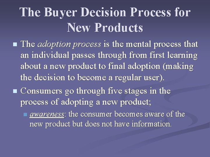 The Buyer Decision Process for New Products The adoption process is the mental process