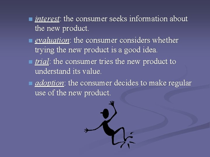 interest: the consumer seeks information about the new product. n evaluation: the consumer considers