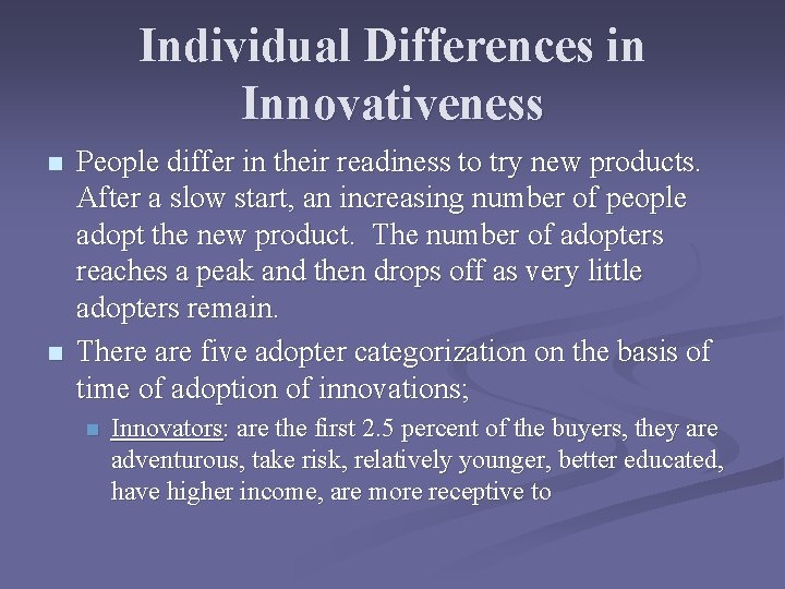 Individual Differences in Innovativeness n n People differ in their readiness to try new