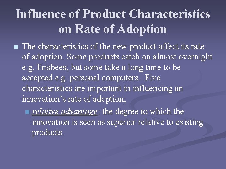 Influence of Product Characteristics on Rate of Adoption n The characteristics of the new