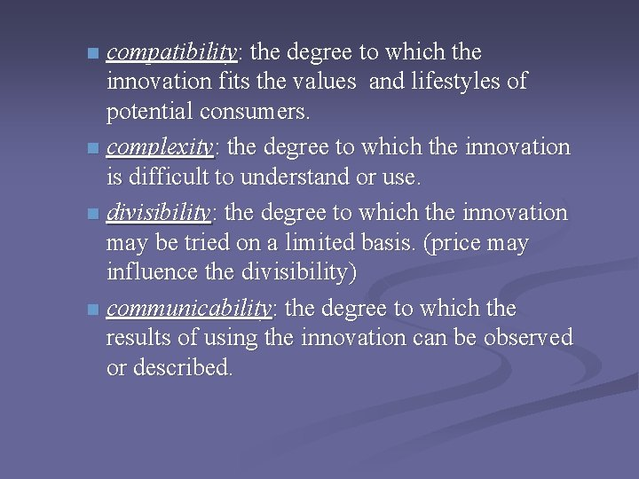 compatibility: the degree to which the innovation fits the values and lifestyles of potential