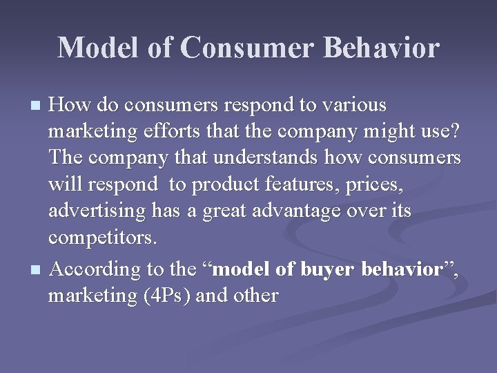 Model of Consumer Behavior How do consumers respond to various marketing efforts that the
