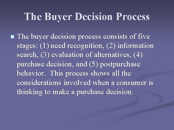 The Buyer Decision Process n The buyer decision process consists of five stages: (1)