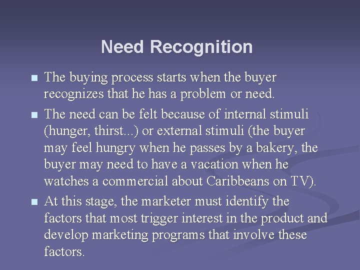 Need Recognition n The buying process starts when the buyer recognizes that he has