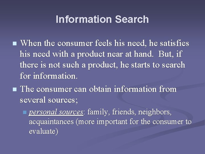 Information Search When the consumer feels his need, he satisfies his need with a