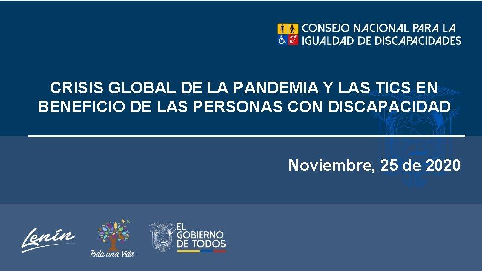 CRISIS GLOBAL DE LA PANDEMIA Y LAS TICS EN BENEFICIO DE LAS PERSONAS CON