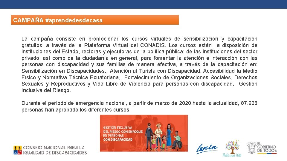 CAMPAÑA #aprendedesdecasa La campaña consiste en promocionar los cursos virtuales de sensibilización y capacitación