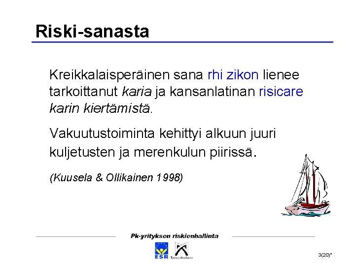 Riski-sanasta Kreikkalaisperäinen sana rhi zikon lienee tarkoittanut karia ja kansanlatinan risicare karin kiertämistä. Vakuutustoiminta