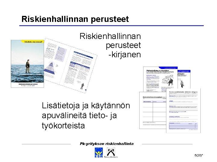 Riskienhallinnan perusteet -kirjanen Lisätietoja ja käytännön apuvälineitä tieto- ja työkorteista 5(20)*
