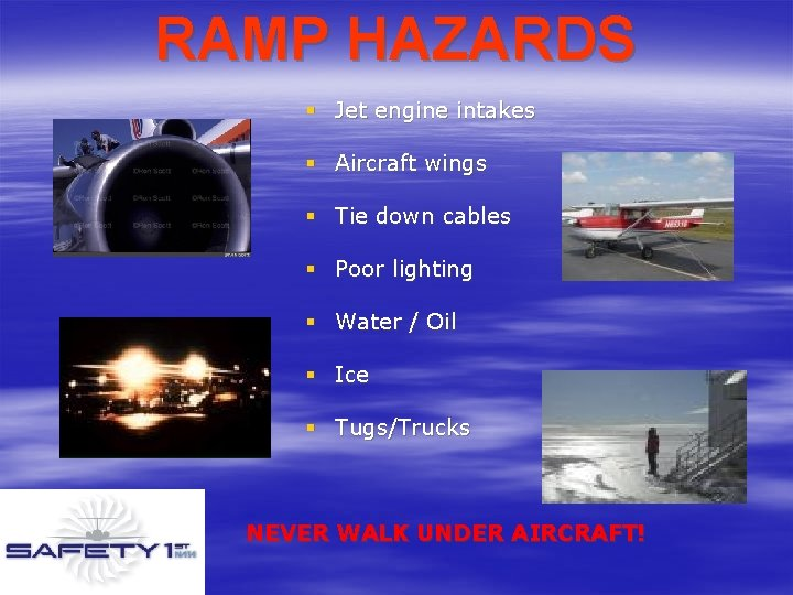 RAMP HAZARDS § Jet engine intakes § Aircraft wings § Tie down cables §