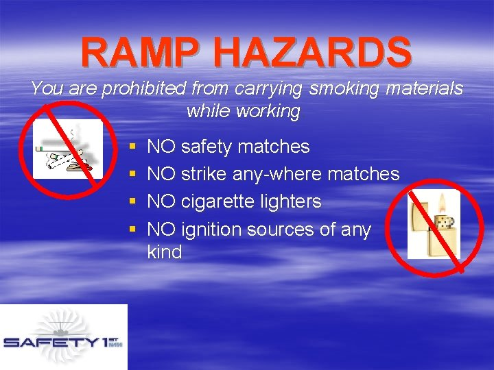 RAMP HAZARDS You are prohibited from carrying smoking materials while working. § § NO