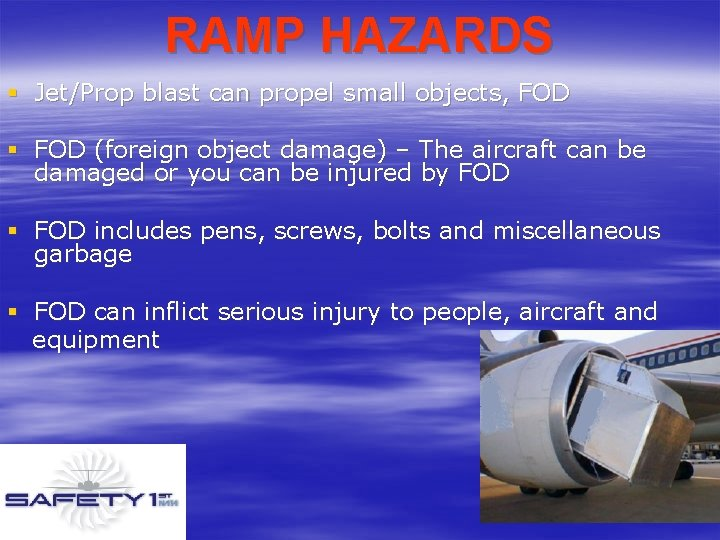 RAMP HAZARDS § Jet/Prop blast can propel small objects, FOD § FOD (foreign object