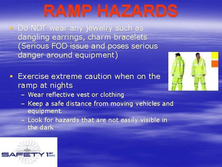 RAMP HAZARDS § Do NOT wear any jewelry such as dangling earrings, charm bracelets