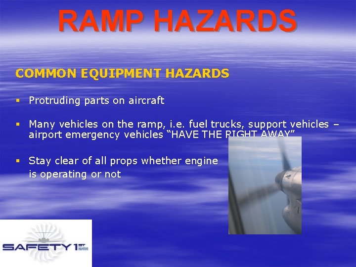 RAMP HAZARDS COMMON EQUIPMENT HAZARDS § Protruding parts on aircraft § Many vehicles on