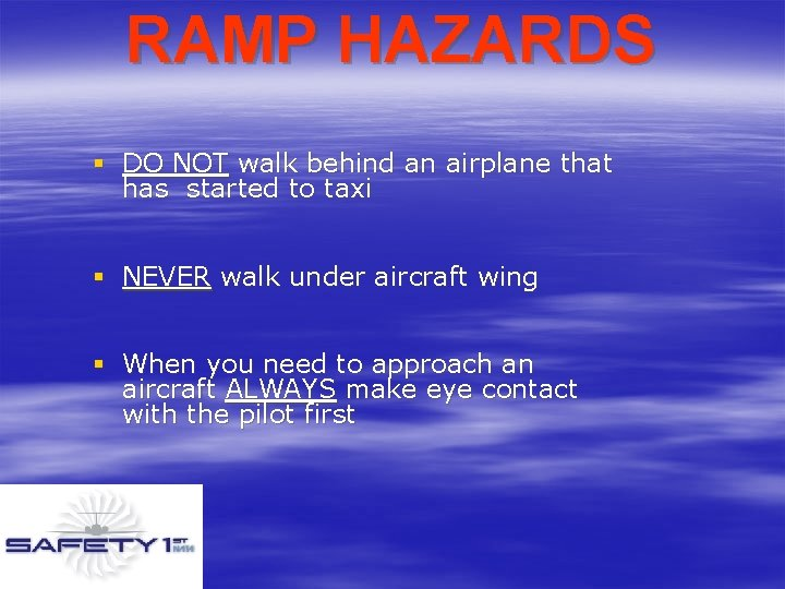 RAMP HAZARDS § DO NOT walk behind an airplane that has started to taxi