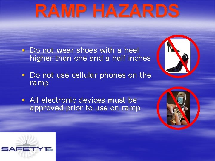 RAMP HAZARDS § Do not wear shoes with a heel higher than one and