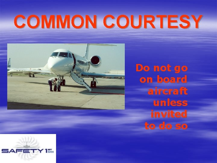COMMON COURTESY Do not go on board aircraft unless invited to do so