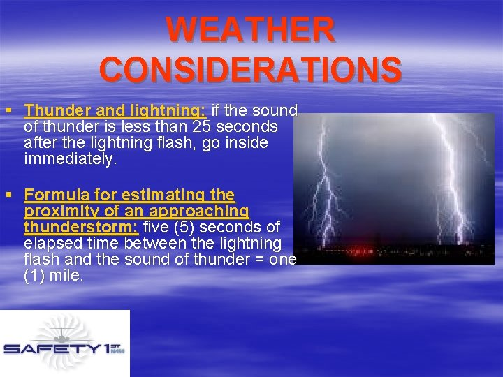 WEATHER CONSIDERATIONS § Thunder and lightning: if the sound of thunder is less than