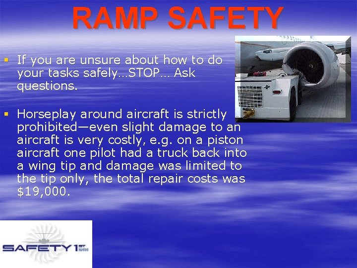 RAMP SAFETY § If you are unsure about how to do your tasks safely…STOP…