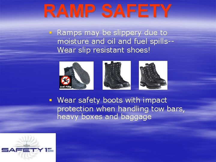 RAMP SAFETY § Ramps may be slippery due to moisture and oil and fuel