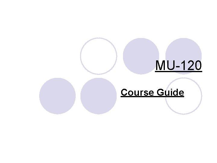 MU-120 Course Guide