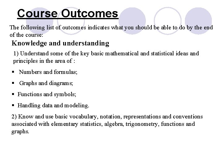 Course Outcomes The following list of outcomes indicates what you should be able to