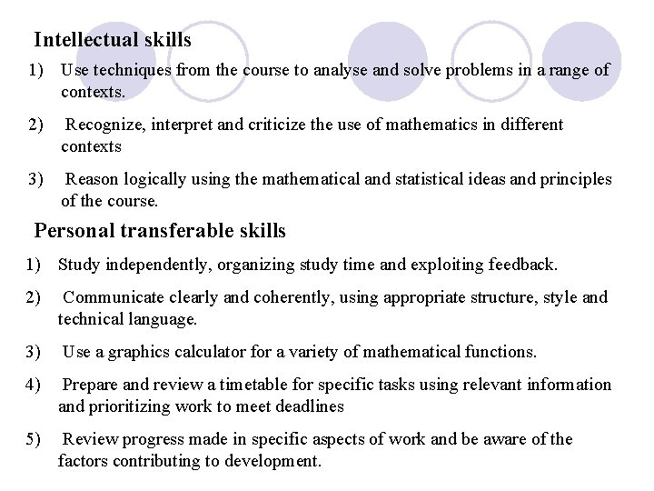 Intellectual skills 1) Use techniques from the course to analyse and solve problems in