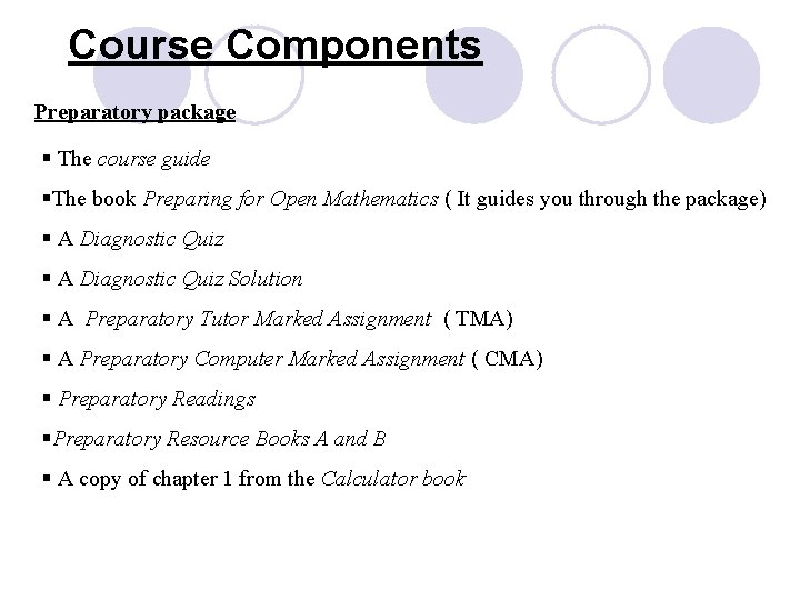 Course Components Preparatory package § The course guide §The book Preparing for Open Mathematics