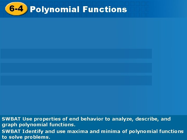 Investigating Graphs of 6 -4 Polynomial Functions SWBAT Use properties of end behavior to