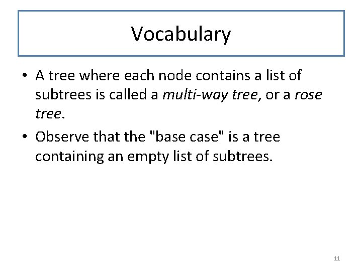 Vocabulary • A tree where each node contains a list of subtrees is called