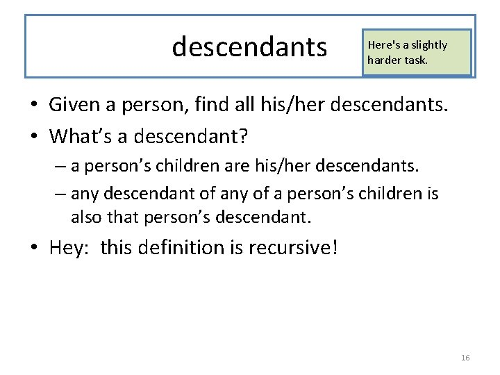 descendants Here's a slightly harder task. • Given a person, find all his/her descendants.