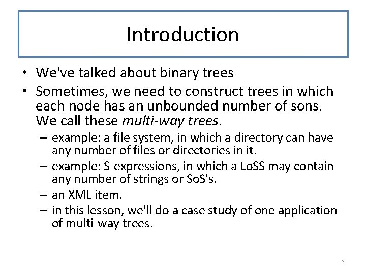 Introduction • We've talked about binary trees • Sometimes, we need to construct trees