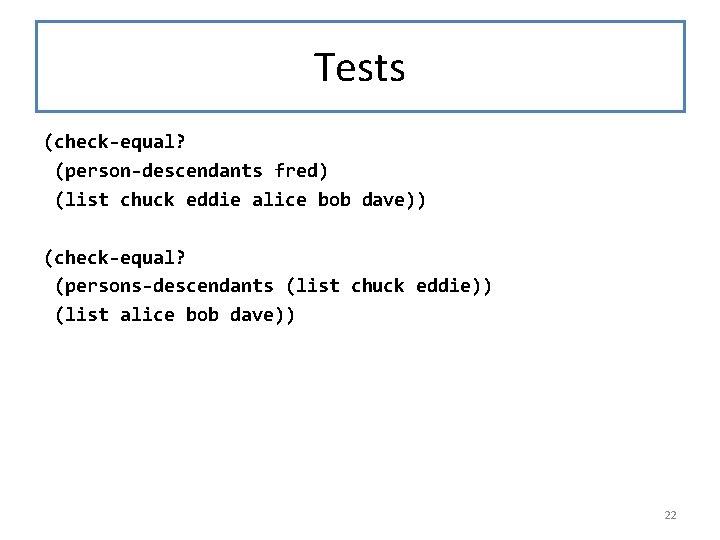 Tests (check-equal? (person-descendants fred) (list chuck eddie alice bob dave)) (check-equal? (persons-descendants (list chuck