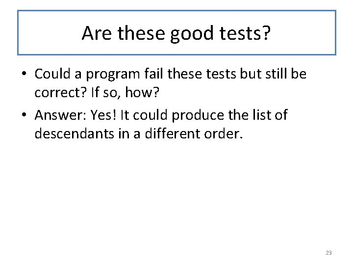 Are these good tests? • Could a program fail these tests but still be