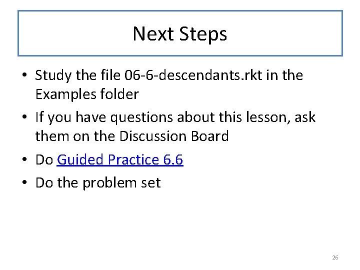 Next Steps • Study the file 06 -6 -descendants. rkt in the Examples folder
