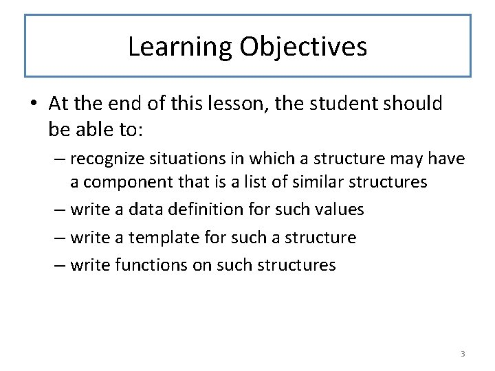 Learning Objectives • At the end of this lesson, the student should be able