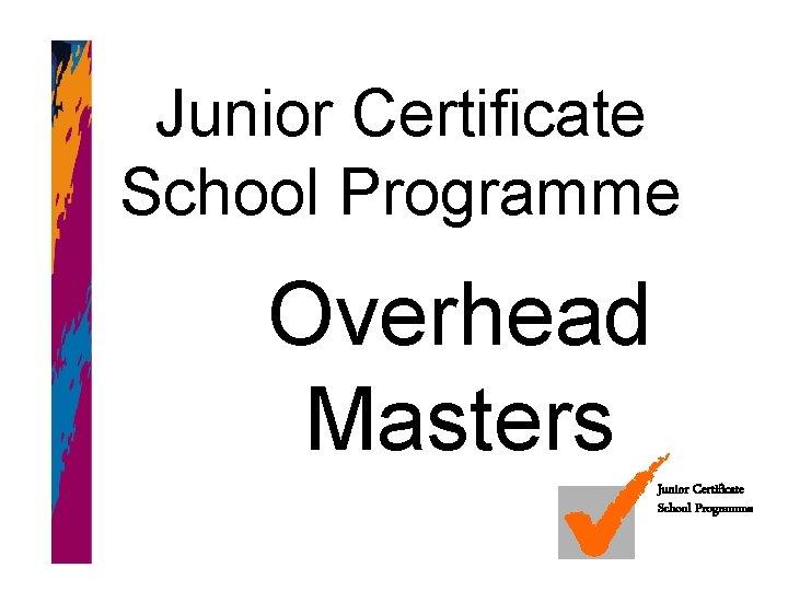 Junior Certificate School Programme Overhead Masters Junior Certificate School Programme