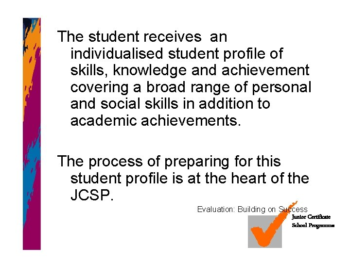 The student receives an individualised student profile of skills, knowledge and achievement covering a