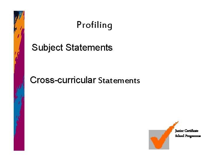 Profiling Subject Statements Cross-curricular Statements Junior Certificate School Programme