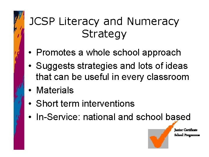 JCSP Literacy and Numeracy Strategy • Promotes a whole school approach • Suggests strategies