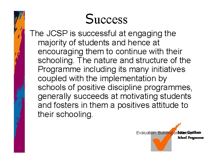 Success The JCSP is successful at engaging the majority of students and hence at