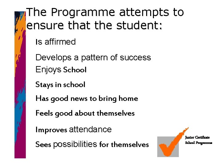 The Programme attempts to ensure that the student: Is affirmed Develops a pattern of