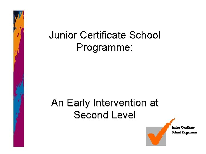 Junior Certificate School Programme: An Early Intervention at Second Level Junior Certificate School Programme