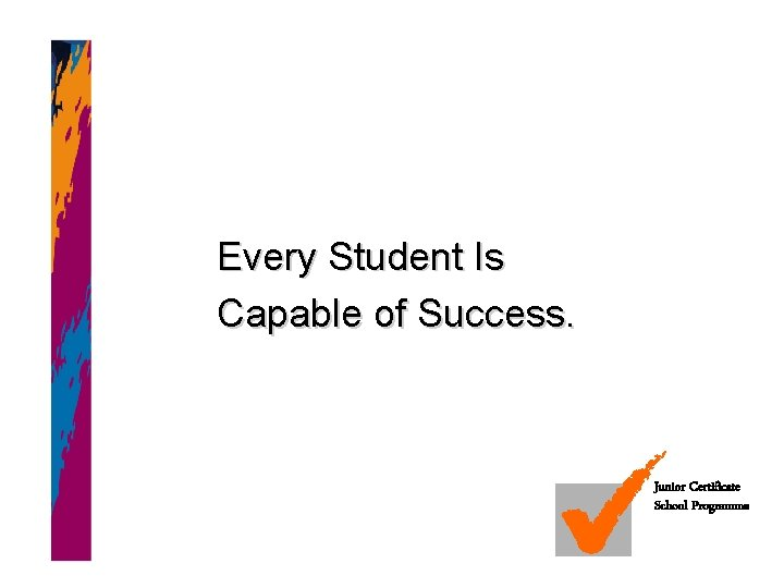 Every Student Is Capable of Success. Junior Certificate School Programme